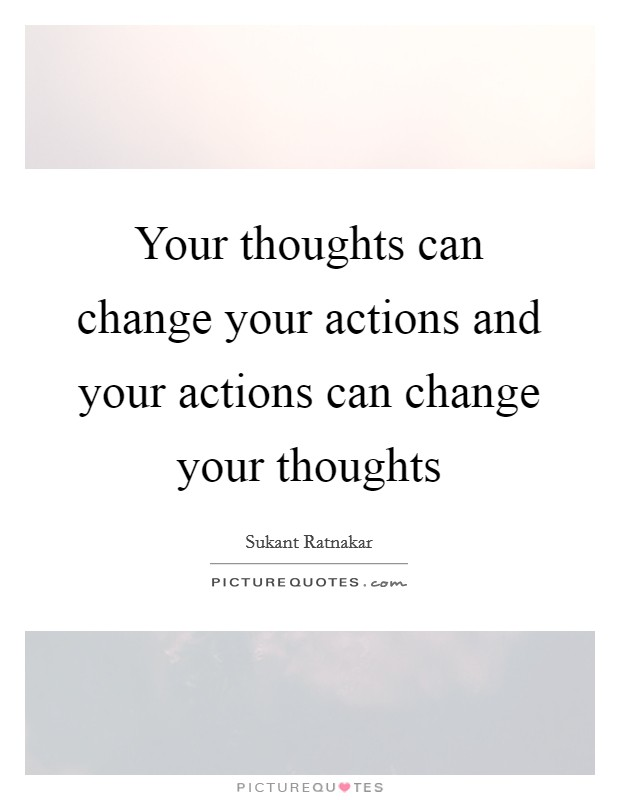 Your thoughts can change your actions and your actions can change your thoughts Picture Quote #1