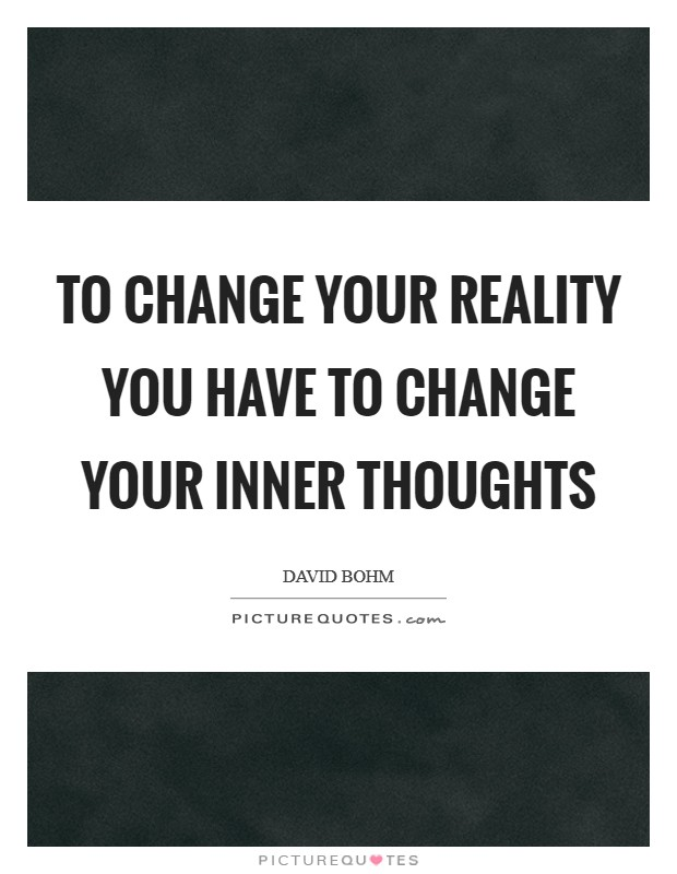 To change your reality you have to change your inner thoughts Picture Quote #1