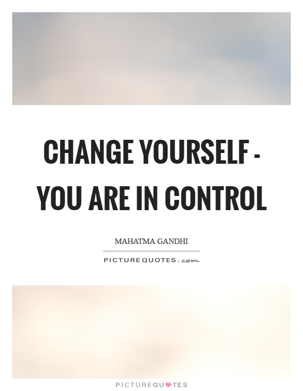 Change yourself - you are in control Picture Quote #1