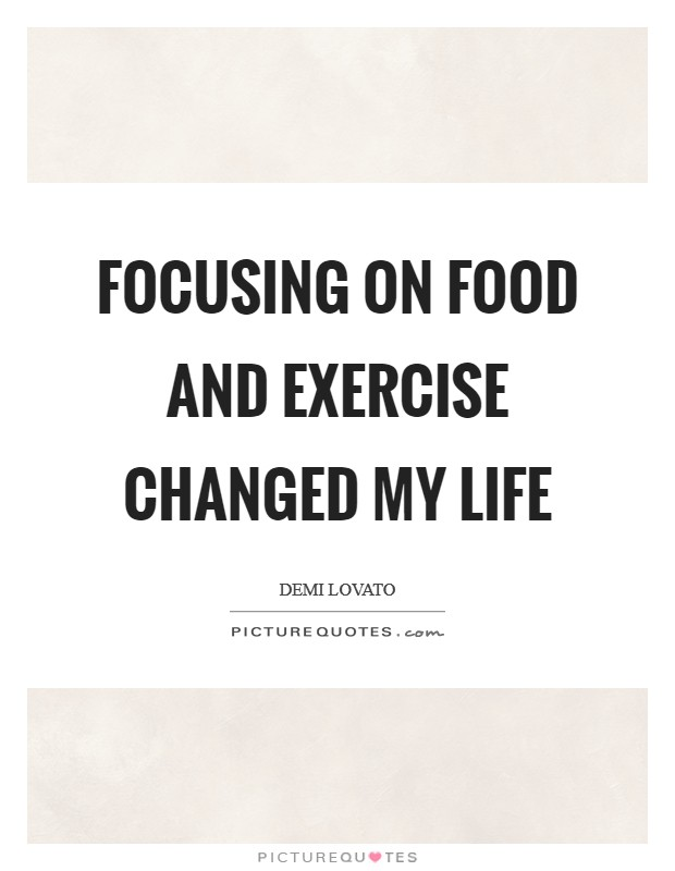 Focusing on food and exercise changed my life Picture Quote #1