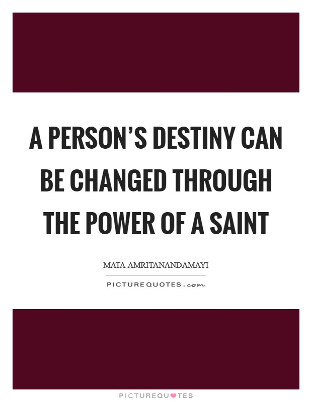 A person's destiny can be changed through the power of a saint Picture Quote #1