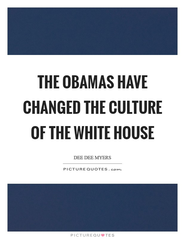 The Obamas have changed the culture of the White House Picture Quote #1