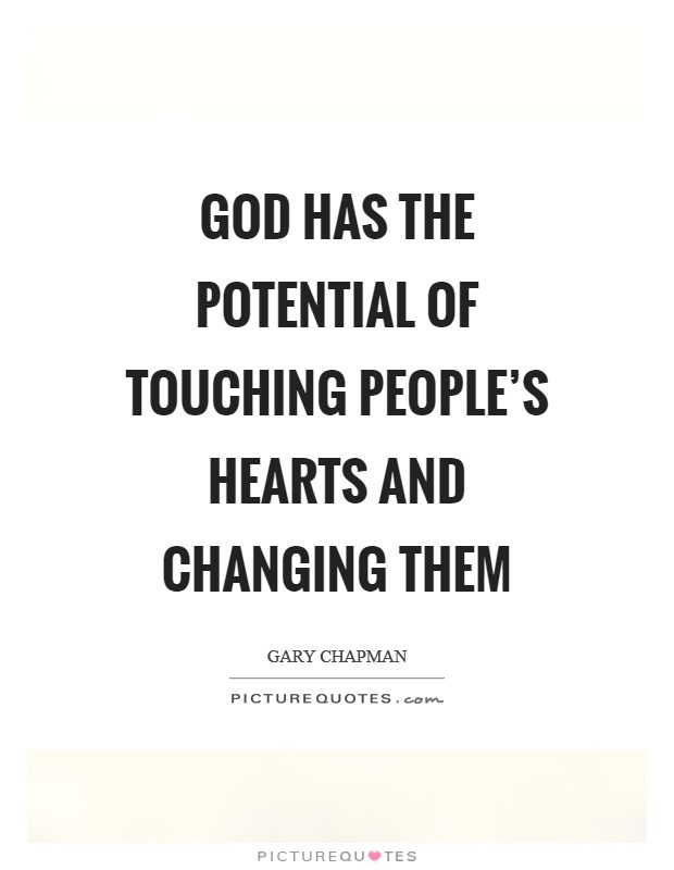 God has the potential of touching people's hearts and changing them Picture Quote #1