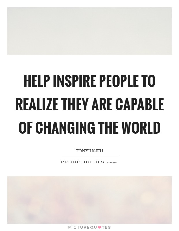 Help inspire people to realize they are capable of changing the world Picture Quote #1