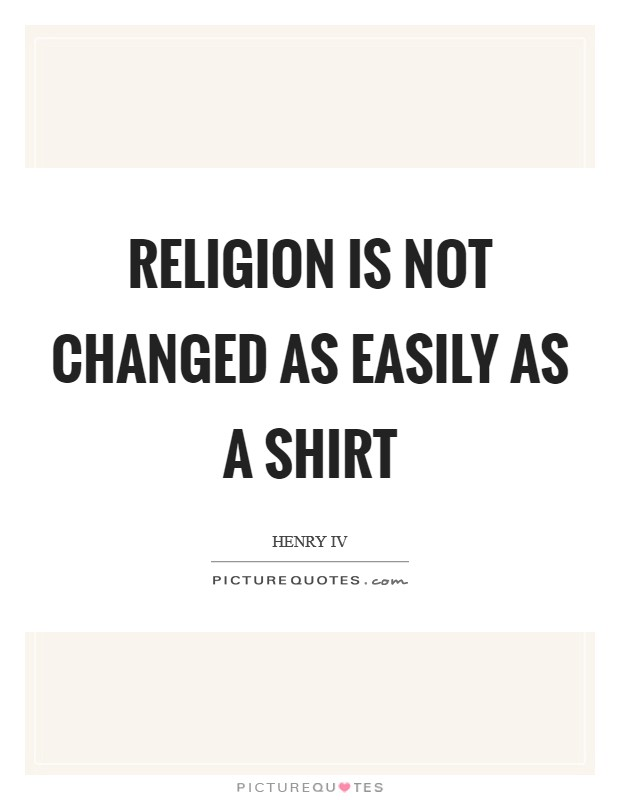 Religion is not changed as easily as a shirt Picture Quote #1