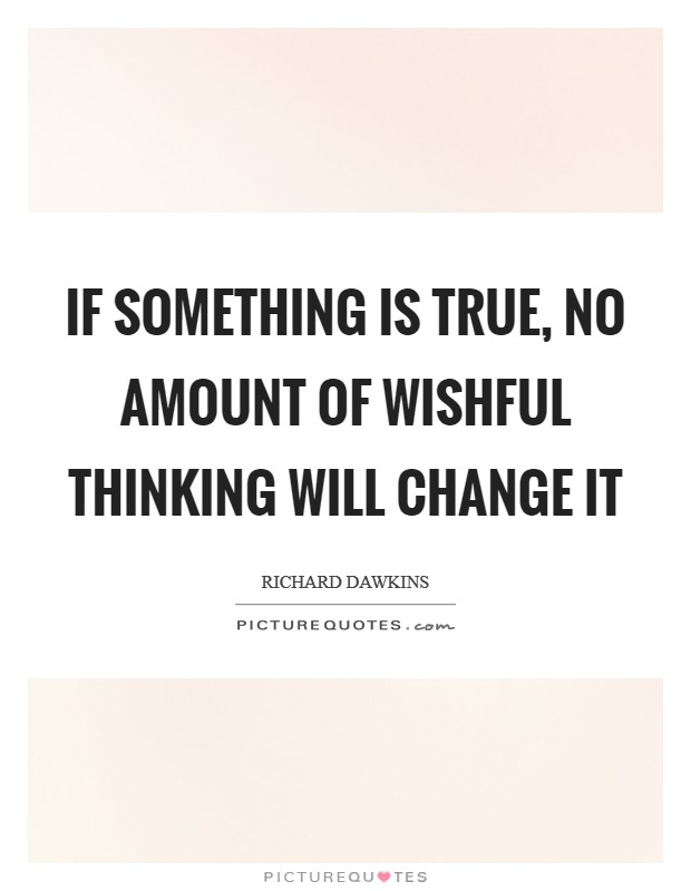 If something is true, no amount of wishful thinking will change it Picture Quote #1