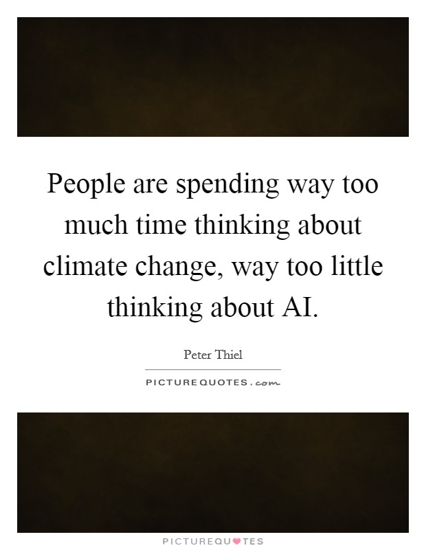 People are spending way too much time thinking about climate change, way too little thinking about AI Picture Quote #1