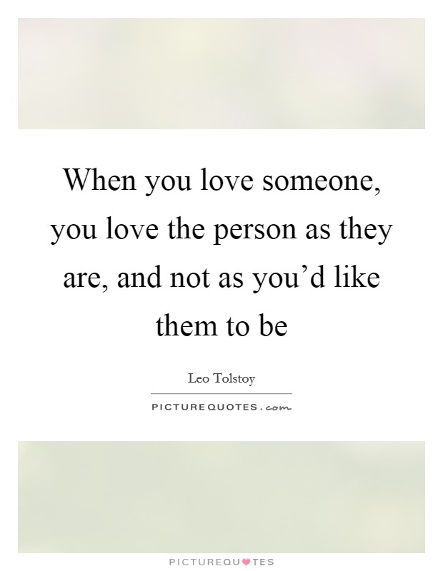 When you love someone, you love the person as they are, and not as you'd like them to be Picture Quote #1