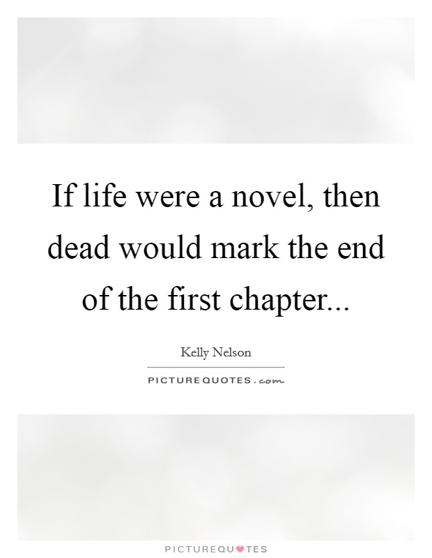 If life were a novel, then dead would mark the end of the first chapter Picture Quote #1