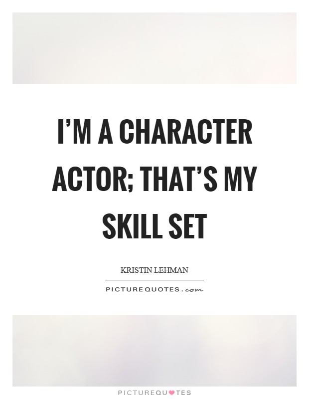 I'm a character actor; that's my skill set Picture Quote #1