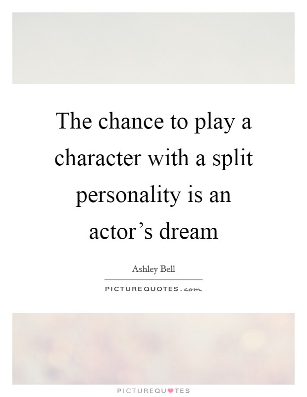 The chance to play a character with a split personality is an actor's dream Picture Quote #1