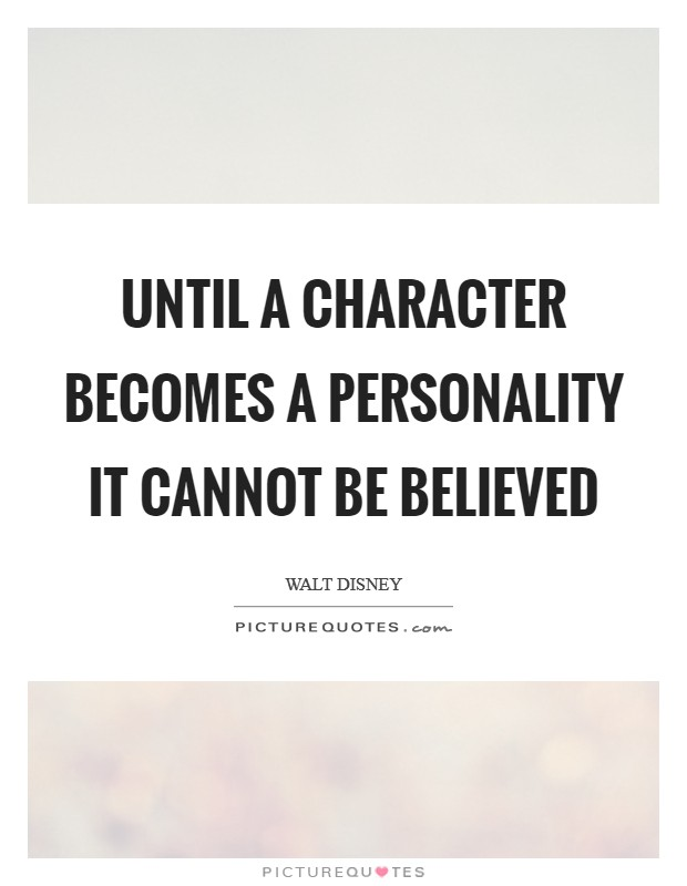 Until a character becomes a personality it cannot be believed Picture Quote #1