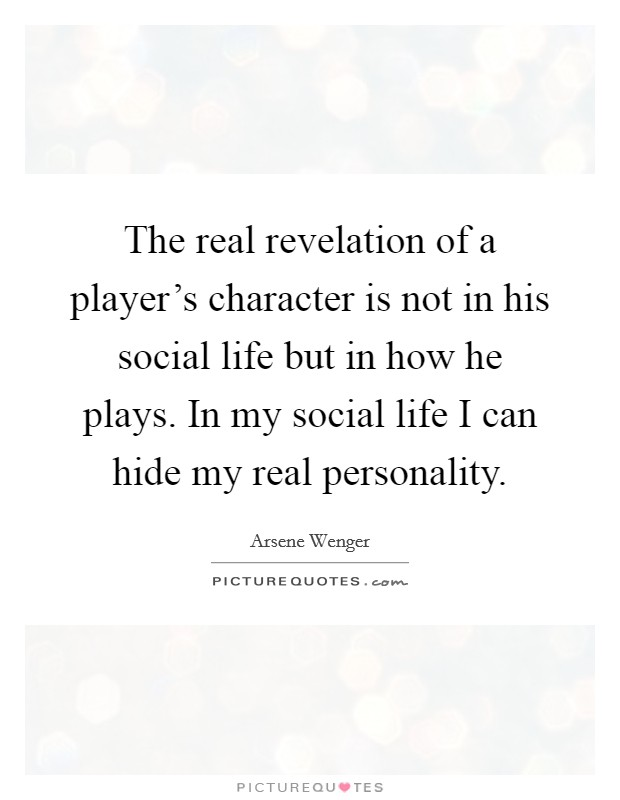 The real revelation of a player's character is not in his social life but in how he plays. In my social life I can hide my real personality Picture Quote #1