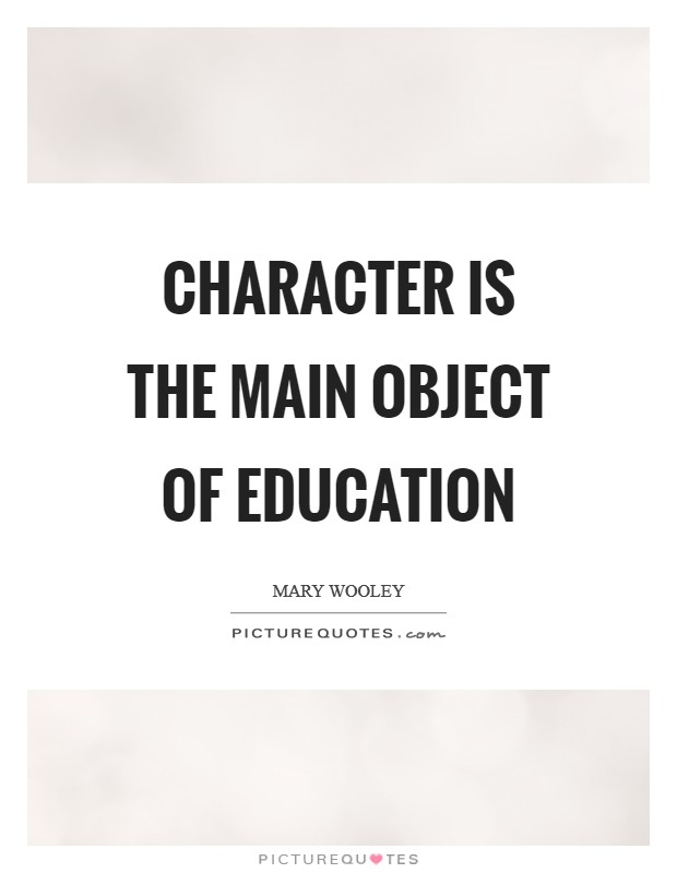 Character is the main object of education Picture Quote #1