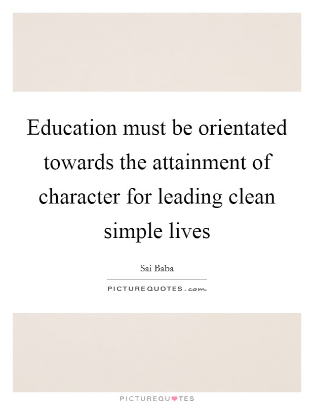 Education must be orientated towards the attainment of character for leading clean simple lives Picture Quote #1
