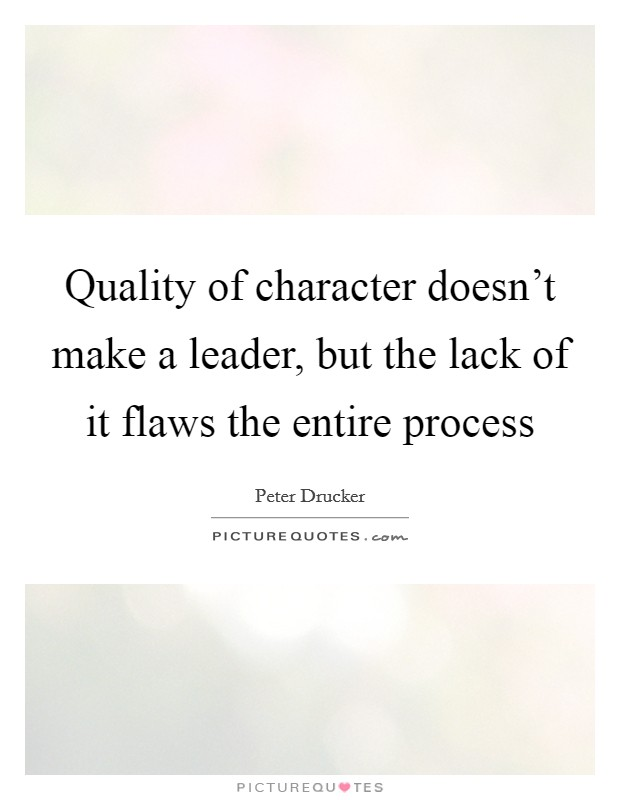 Quality of character doesn't make a leader, but the lack of it flaws the entire process Picture Quote #1
