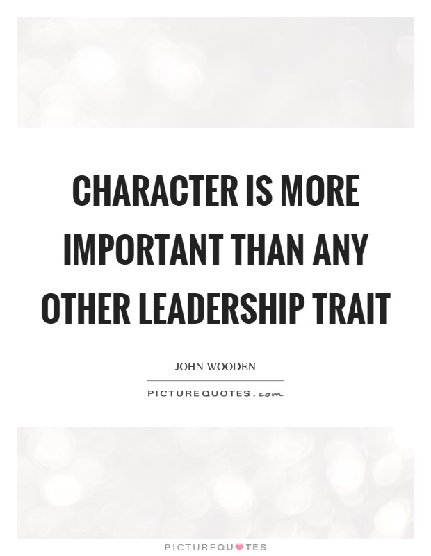 Character is more important than any other leadership trait Picture Quote #1