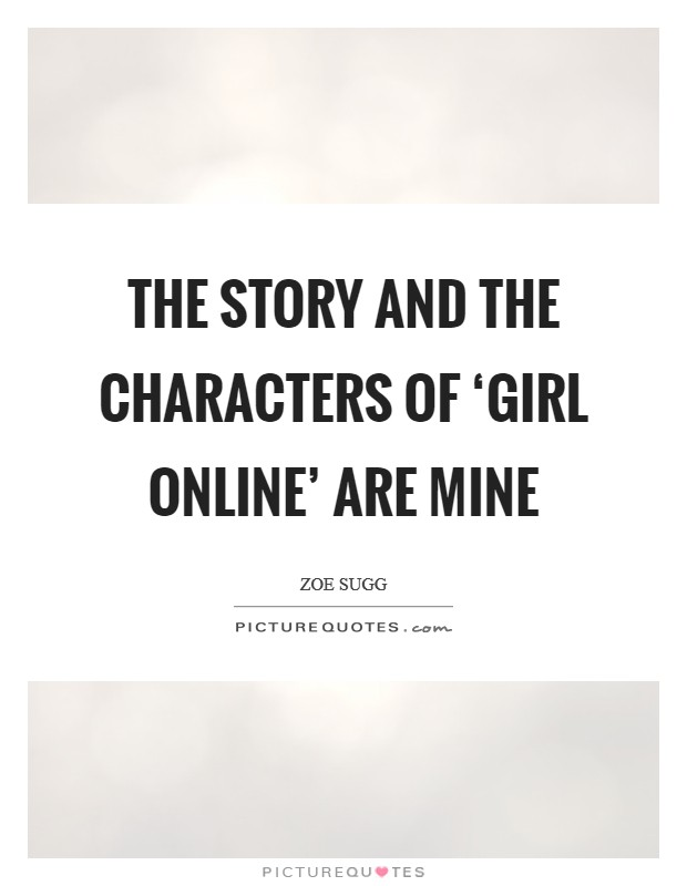 The story and the characters of 'Girl Online' are mine Picture Quote #1