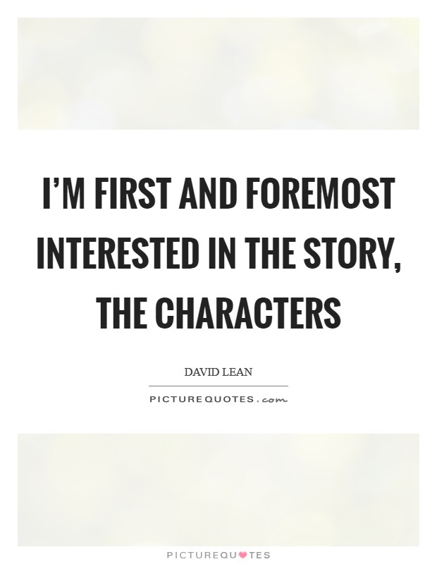 I'm first and foremost interested in the story, the characters Picture Quote #1