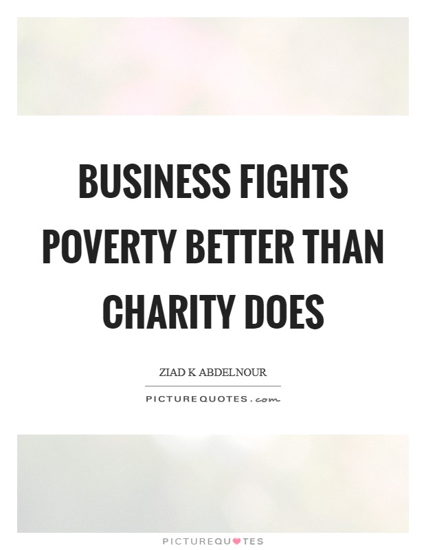 Business Fights Poverty Better Than Charity Does Picture Quote #1