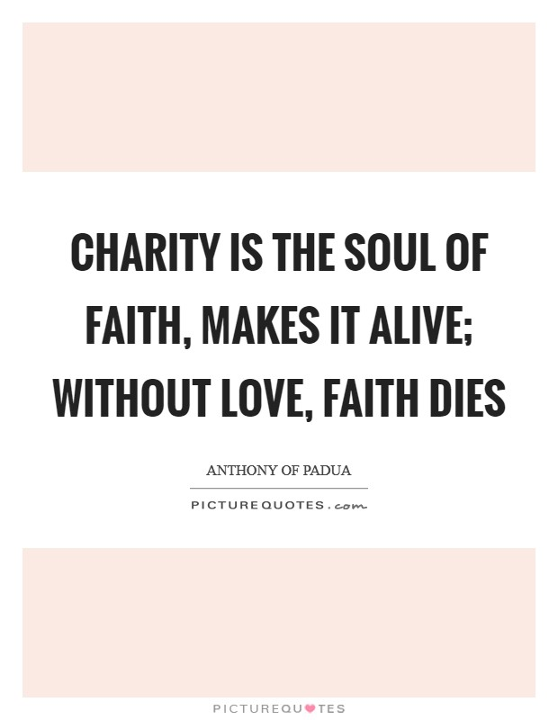 Charity is the soul of faith, makes it alive; without love, faith dies Picture Quote #1