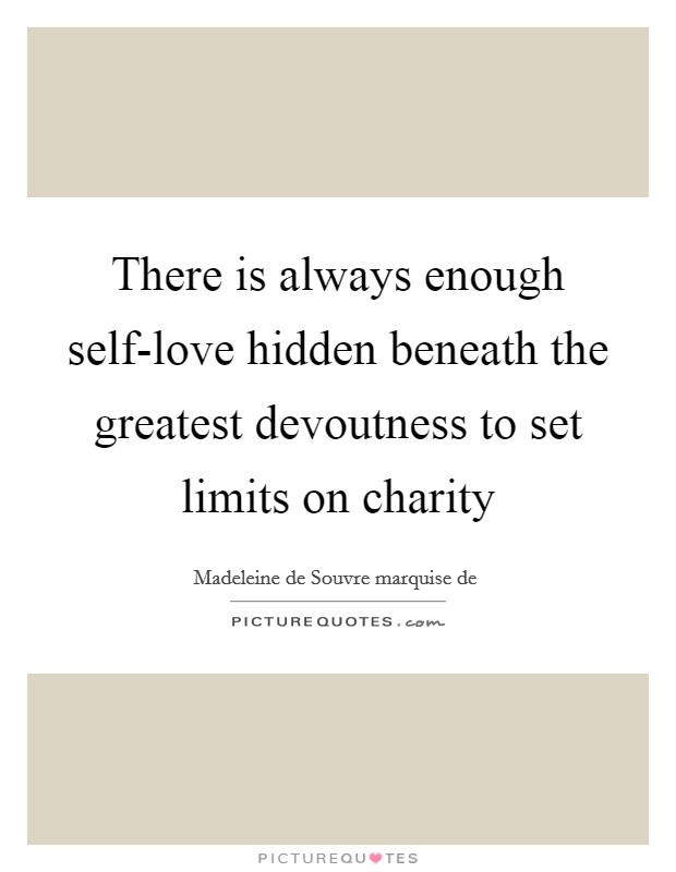 There is always enough self-love hidden beneath the greatest devoutness to set limits on charity Picture Quote #1