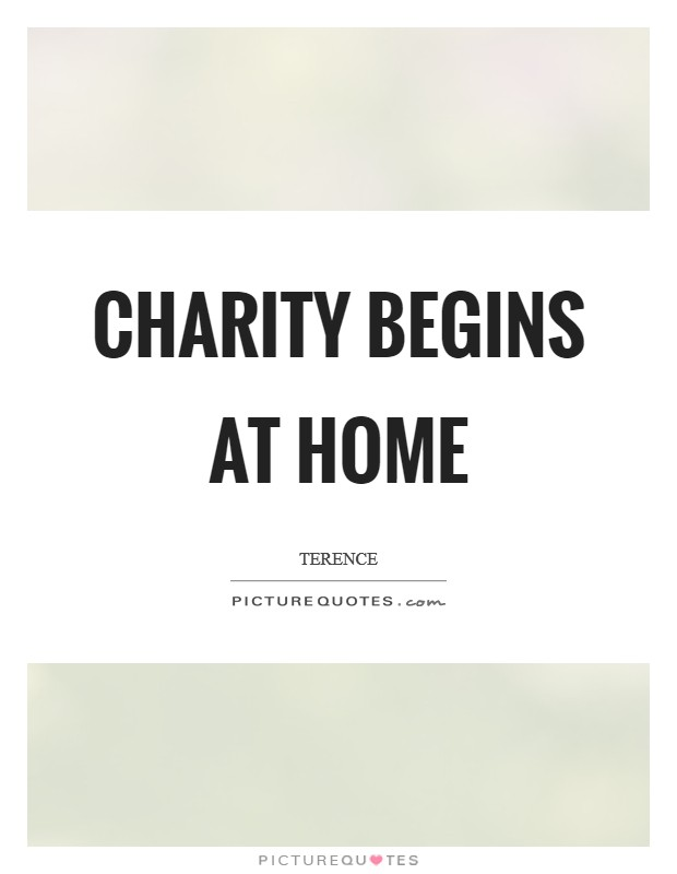 Charity begins at home Picture Quote #1