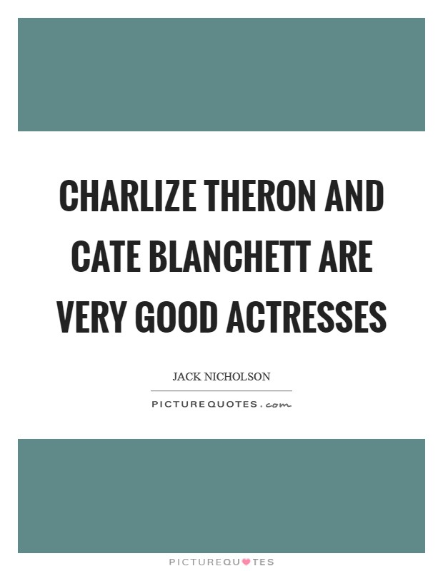 Charlize Theron and Cate Blanchett are very good actresses Picture Quote #1