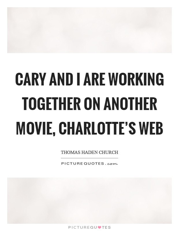 Cary and I are working together on another movie ...