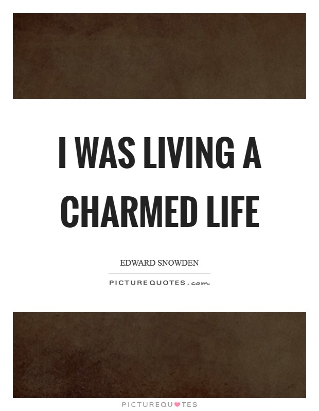 I was living a charmed life Picture Quote #1
