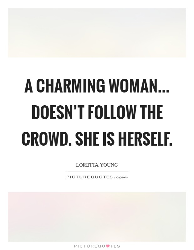 A charming woman... doesn't follow the crowd. She is herself Picture Quote #1