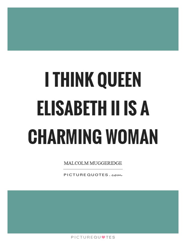 I think Queen Elisabeth II is a charming woman Picture Quote #1