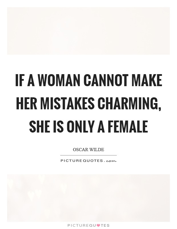 If a woman cannot make her mistakes charming, she is only a female Picture Quote #1