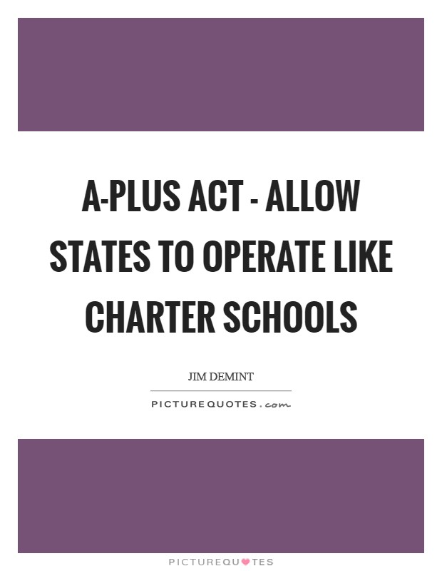 A-PLUS Act - allow states to operate like charter schools Picture Quote #1