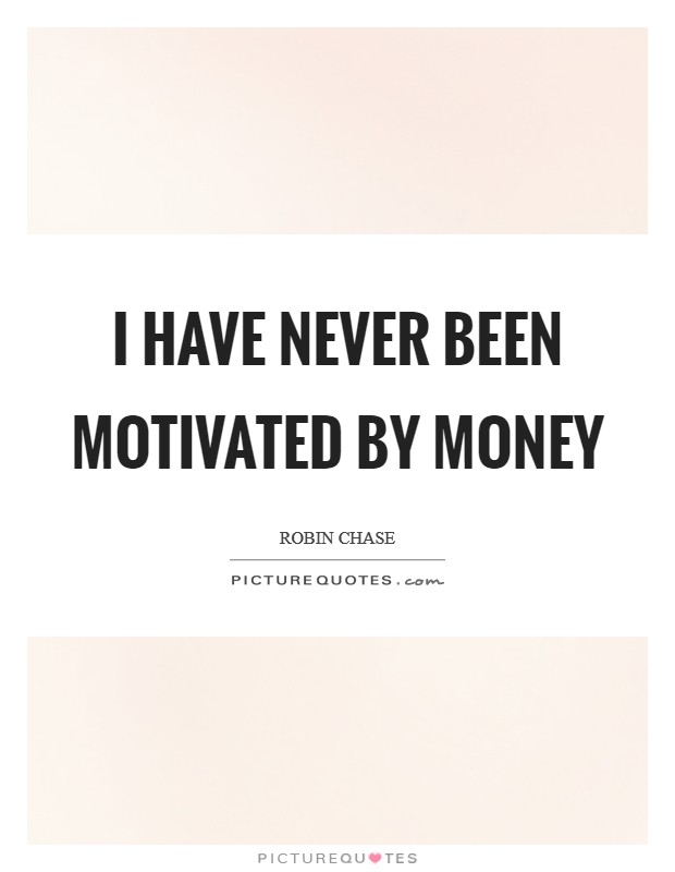 I have never been motivated by money Picture Quote #1