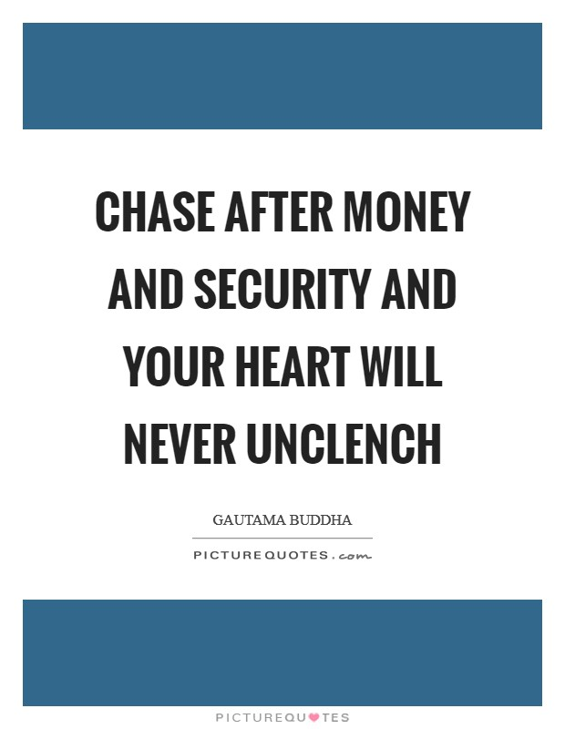 Chase after money and security and your heart will never unclench Picture Quote #1
