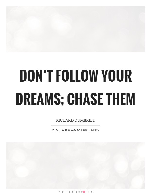 Don't follow your dreams; chase them Picture Quote #1