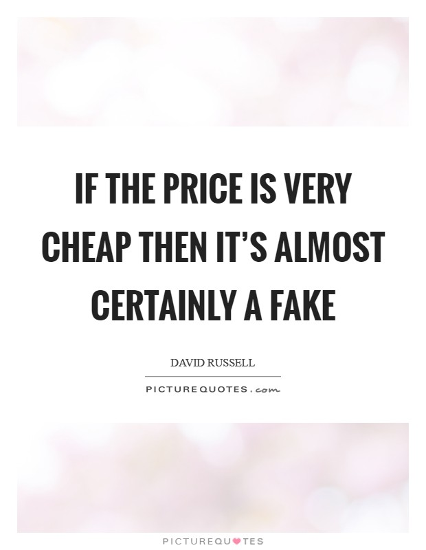 If the price is very cheap then it's almost certainly a fake Picture Quote #1