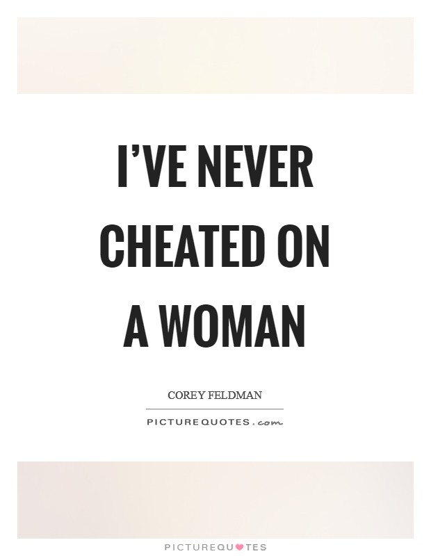 I've never cheated on a woman Picture Quote #1