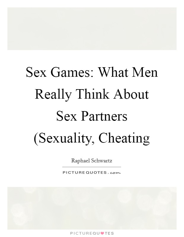 Sex Games: What Men Really Think About Sex Partners (Sexuality, Cheating Picture Quote #1