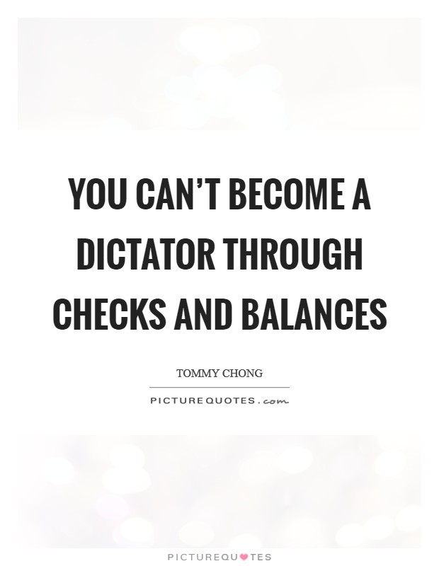 You can't become a dictator through checks and balances Picture Quote #1