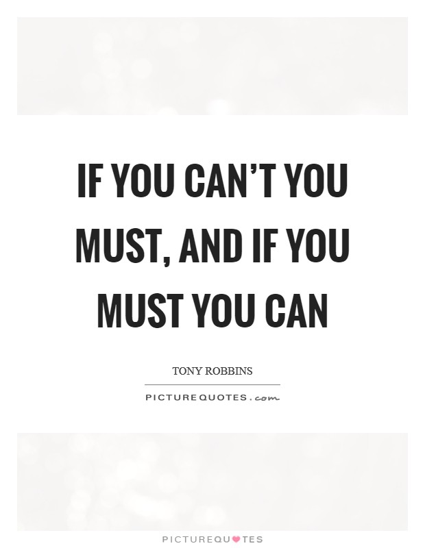If you can't you must, and if you must you can Picture Quote #1