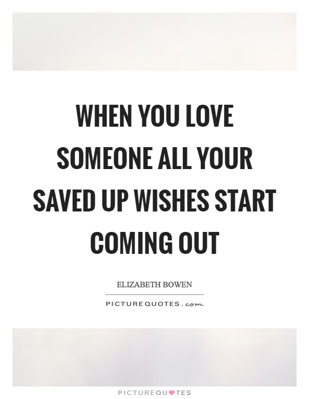 When you love someone all your saved up wishes start coming out Picture Quote #1