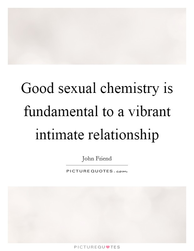 Good sexual chemistry is fundamental to a vibrant intimate relationship Picture Quote #1