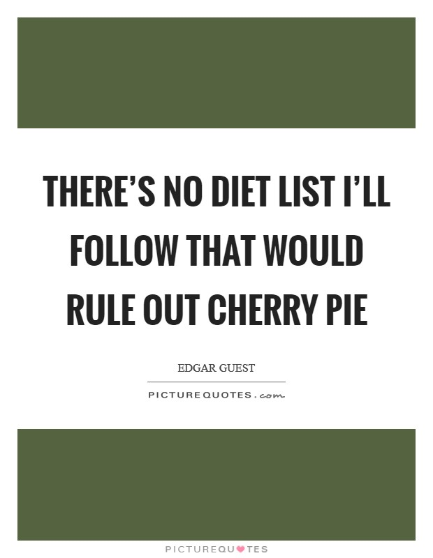 There's no diet list I'll follow that would rule out cherry pie Picture Quote #1