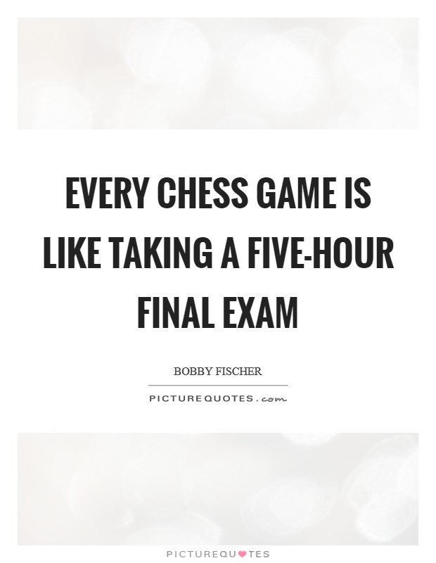 Every chess game is like taking a five-hour final exam Picture Quote #1