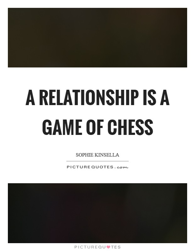A relationship is a game of chess Picture Quote #1