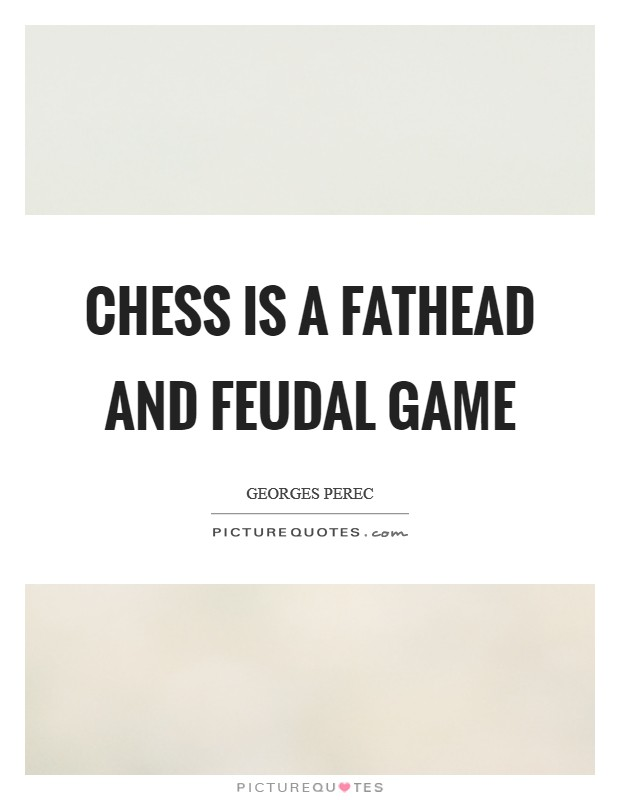 Chess is a fathead and feudal game Picture Quote #1