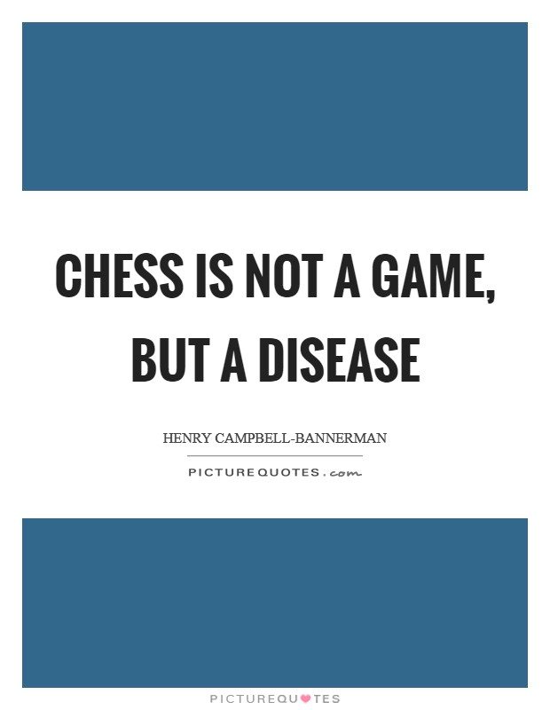 Chess is not a game, but a disease Picture Quote #1