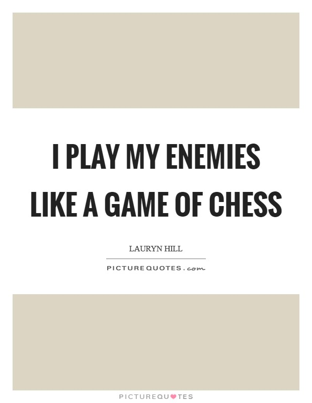 I play my enemies like a game of chess Picture Quote #1